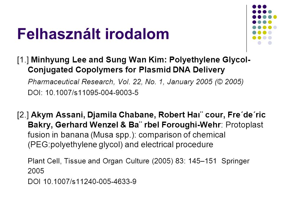 Felhasznált irodalom [1.] Minhyung Lee and Sung Wan Kim: Polyethylene Glycol-Conjugated Copolymers for Plasmid DNA Delivery.
